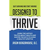 Designed to Thrive: Learn the Untold Truths About Health and Master the Keys to Living A Healthy Lifestyle