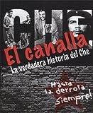 El Canalla. La verdadera historia del Che