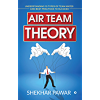 Air Team Theory : Understanding 10 Types of Team Mates and Best Practices to Succeed (English Edition)