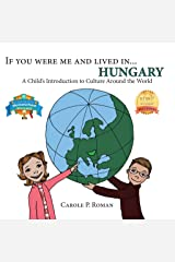 If You Were Me and Lived in... Hungary: A Child's Introduction to Cultures Around the World Kindle Edition