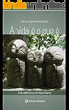 A Vida É O Que É: O Buddhismo na Vida Diária