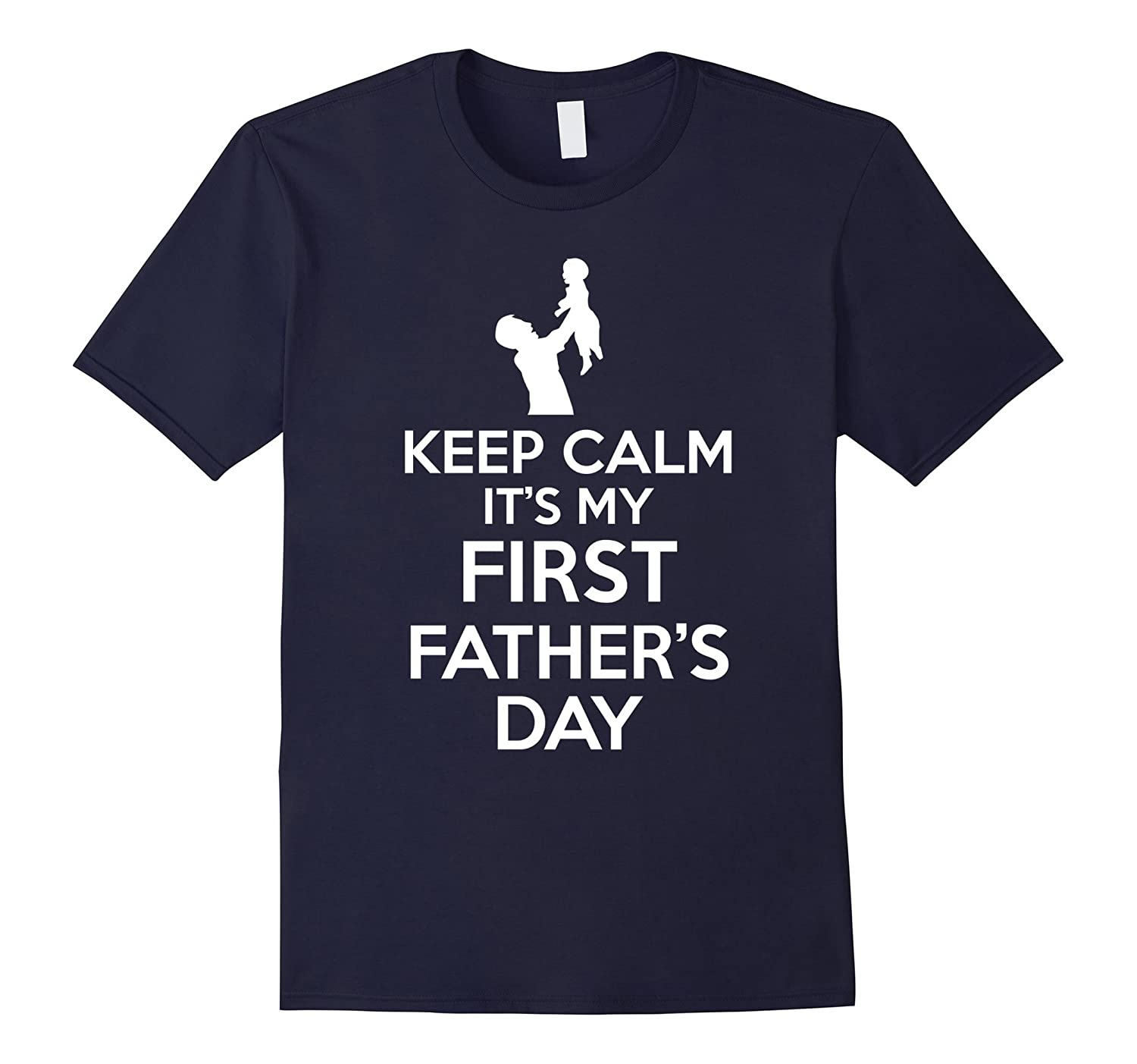 Keep Calm Its My First Fathers Day T Shirt-TD