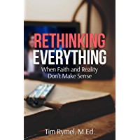 Rethinking Everything: When Faith and Reality Don't Make Sense