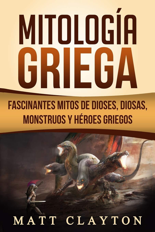 Mitología Griega: Fascinantes Mitos de Dioses, Diosas, Monstruos y Héroes Griegos: Amazon.es: Clayton, Matt: Libros