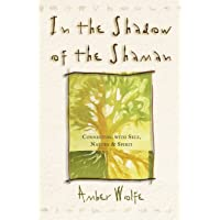 In the Shadow of the Shaman: Connecting with Self, Nature & Spirit