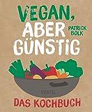 Vegan, aber günstig – Das Kochbuch (Edition Kochen ohne Knochen)