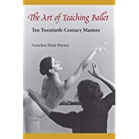 ART OF TEACHING BALLET REV/E: Ten Twentieth-century Masters