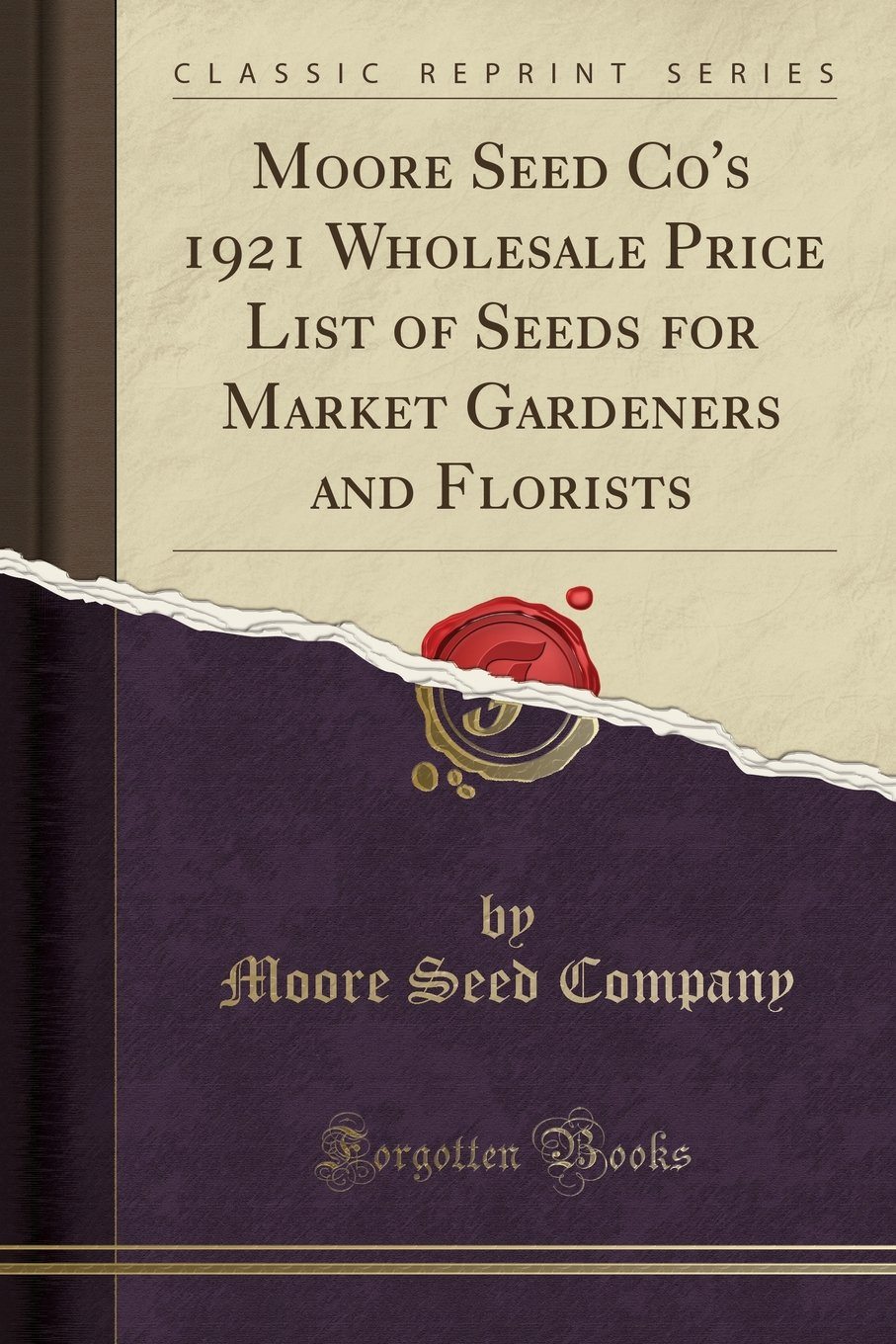 Moore Seed Co's 1921 Wholesale Price List of Seeds for Market Gardeners and Florists (Classic Reprint) PDF