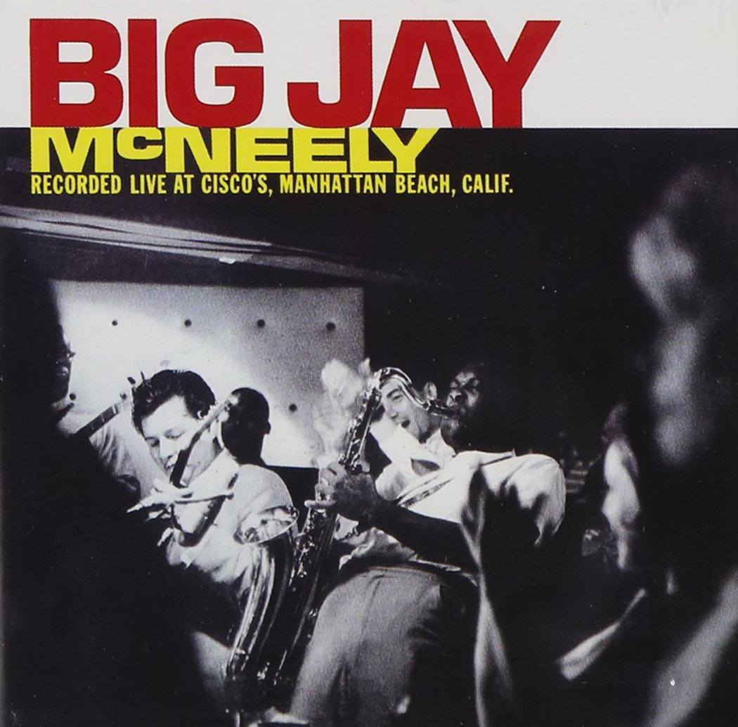 Big Jay McNeely Recorded Live At Cisco's, Manhattan Beach, Calif. by MCNEELY,BIG JAY