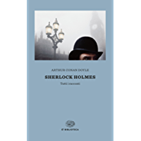 Sherlock Holmes: Tutti i racconti (Einaudi tascabili. Biblioteca Vol. 58)
