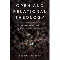 Open and Relational Theology: An Introduction to Life-Changing Ideas (English Edition)