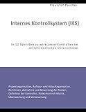 Internes Kontrollsystem (IKS): In 12 Schritten zu wirksamen Kontrollen im mittelständischen Unternehmen