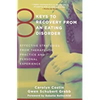 8 Keys to Recovery from an Eating Disorder: Effective Strategies from Therapeutic Practice and Personal Experience: 0