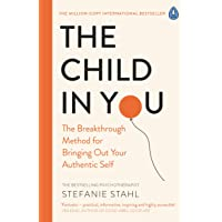 The Child In You: The Breakthrough Method for Bringing Out Your Authentic Self