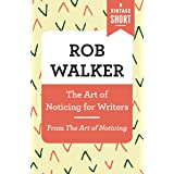 The Art of Noticing for Writers: From The Art of Noticing (A Vintage Short)