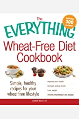 The Everything Wheat-Free Diet Cookbook: Simple, Healthy Recipes for Your Wheat-Free Lifestyle (Everything®) Kindle Edition