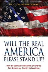 Will the Real America Please Stand Up?: How the Spiritual Foundations of America Can Restore our Country to Greatness Paperback