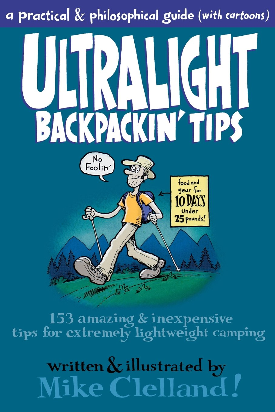 Ultralight Backpackinu0027 Tips 153 Amazing u0026 Inexpensive Tips For Extremely Lightweight C&ing Mike Clelland 8601400624937 Amazon.com Books  sc 1 st  Amazon.com & Ultralight Backpackinu0027 Tips: 153 Amazing u0026 Inexpensive Tips For ...