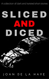 Sliced and Diced: A collection of dark and twisted short stories