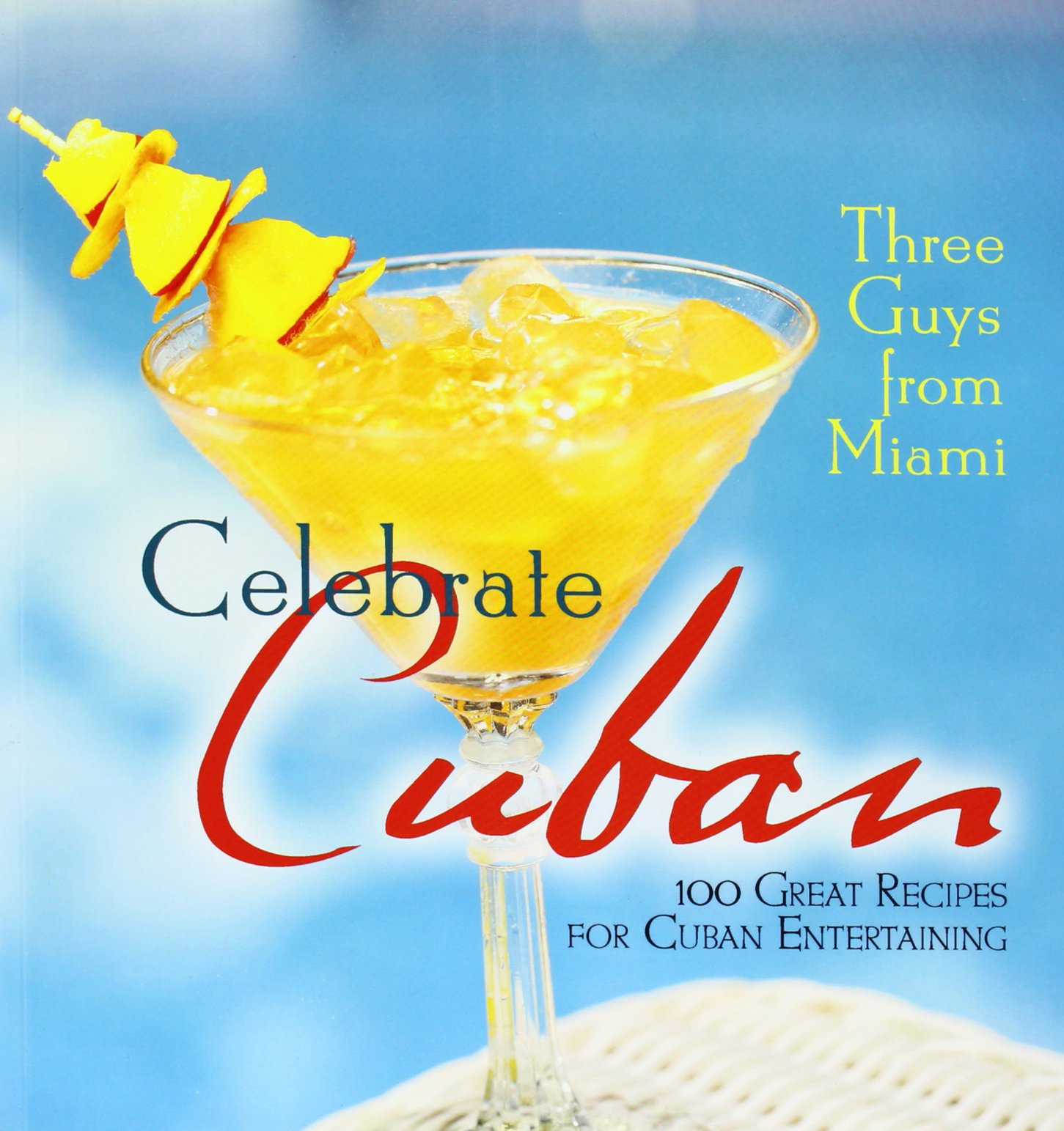 Read Online Three Guys from Miami Celebrate Cuban (pb): 100 Great Recipes for Cuban Entertaining ebook