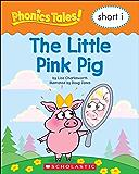 Phonics Tales: The Little Pink Pig (Short I)
