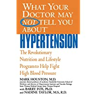 What Your Doctor May Not Tell You About(TM): Hypertension: The Revolutionary Nutrition...