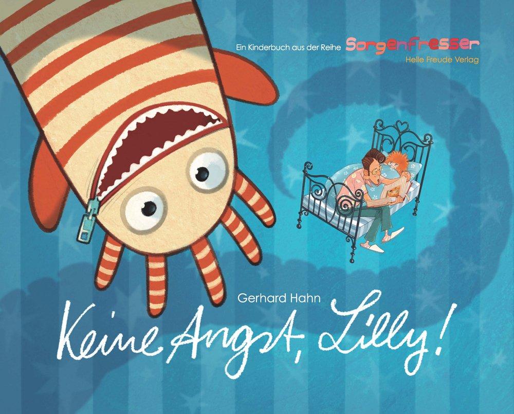 Keine Angst, Lilly: 1. Kinderbuch aus der Reihe SORGENFRESSER
