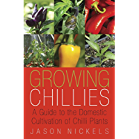 Growing Chillies: A Guide to the Domestic Cultivation of Chilli Plants (English Edition)