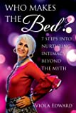 Who Makes the Bed?: 7 steps into nurturing intimacy beyond the myths