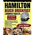 Hamilton Beach Breakfast Sandwich Maker cookbook for Beginners: 1000-Day Effortless Delicious Sandwich, Omelet and Burger Rec