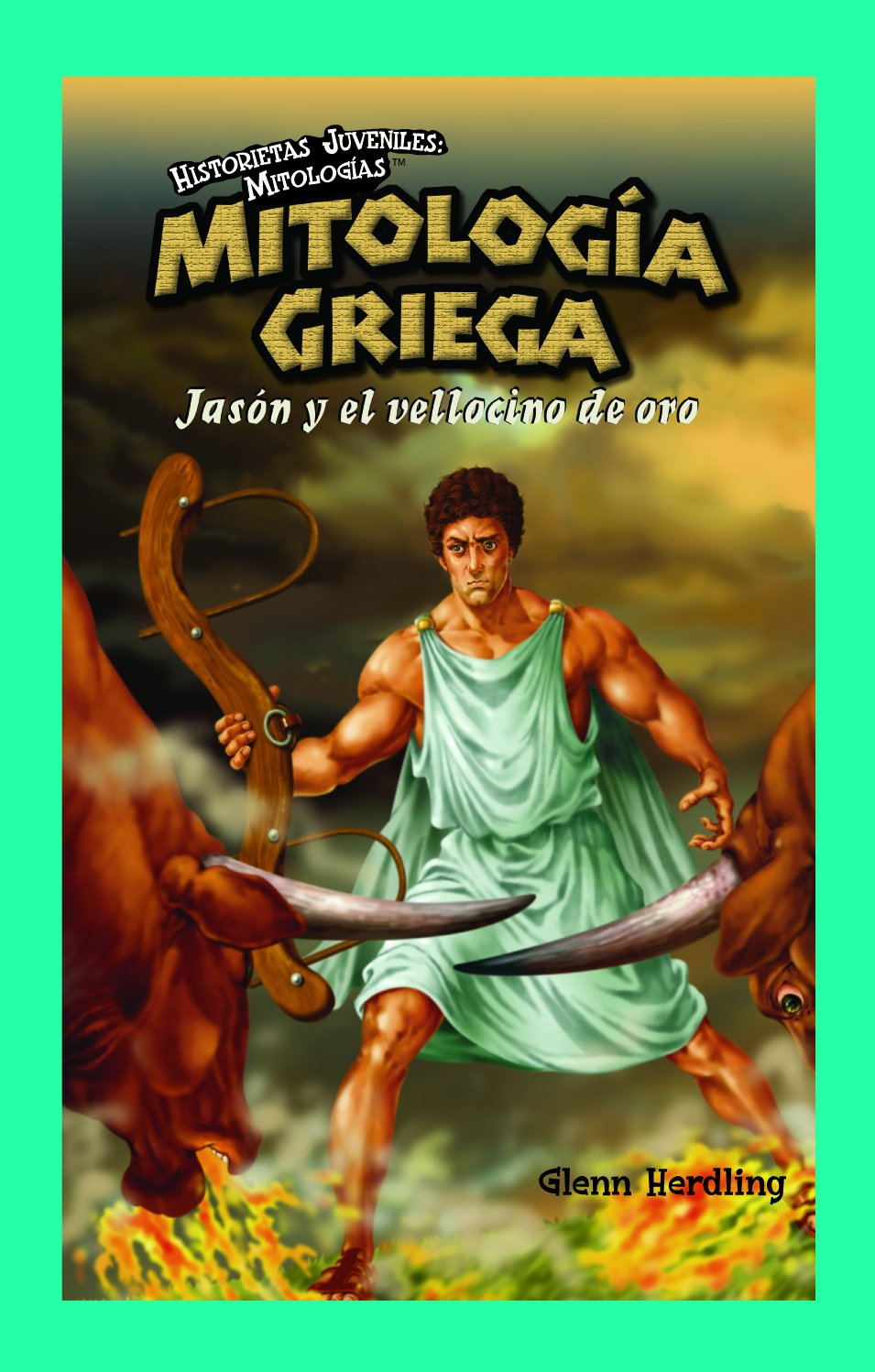 Mitologia griega/ Greek Mythology: Jason Y el vellocino de oro/ Jason and the Golden Fleece (Historietas Juveniles: Mitologias/ Jr. Graphic Mythologies) ...