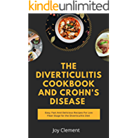 The Diverticulitis Cookbook And Crohn's Disease : Easy, Fast And Delicious Recipes For Low Fiber Stage for the…