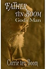 Father ten Boom, God's Man Kindle Edition