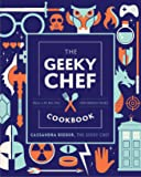 The Geeky Chef Cookbook: Real-Life Recipes for Fantasy Foods