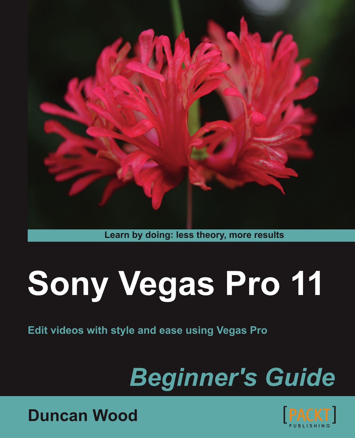 Sony Vegas Pro 11 Beginner s Guide Duncan Wood Amazon Books