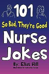 101 So Bad, They're Good Nurse Jokes Kindle Edition