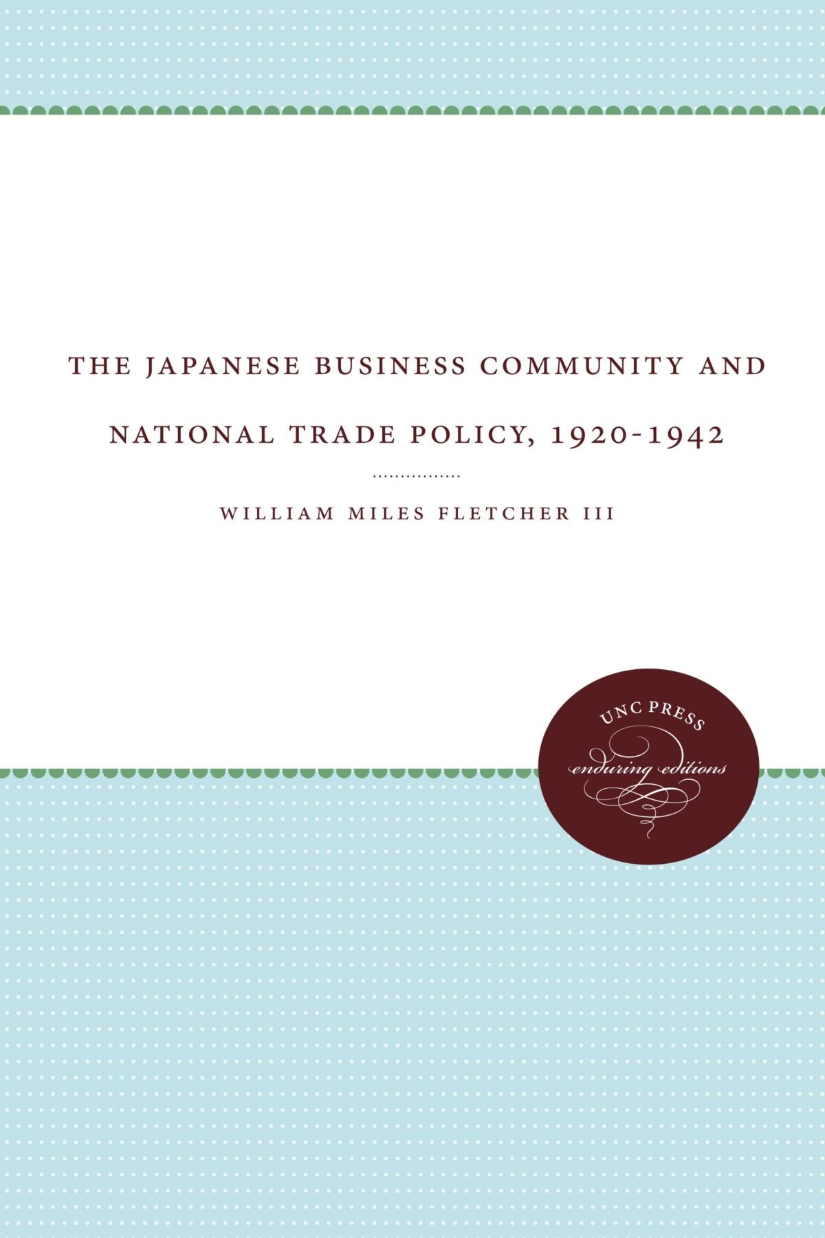 Download The Japanese Business Community and National Trade Policy, 1920-1942 (Unc Press Enduring Editions) pdf epub