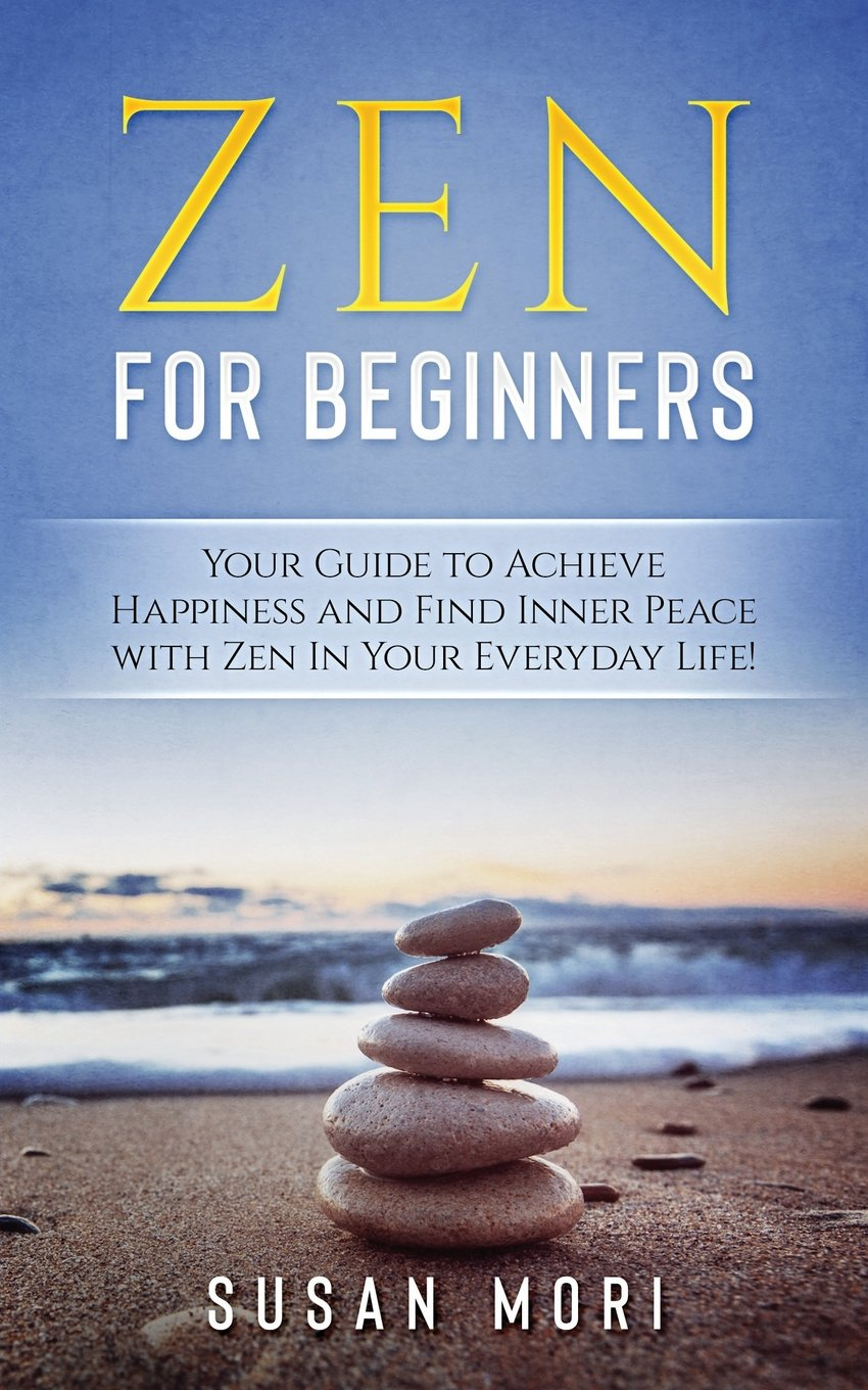 Zen for Beginners: Your Guide to Achieving Happiness and Finding Inner Peace with Zen in Your Everyday Life PDF