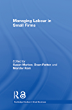 Managing Labour in Small Firms (Routledge Studies in Small Business Book 9)