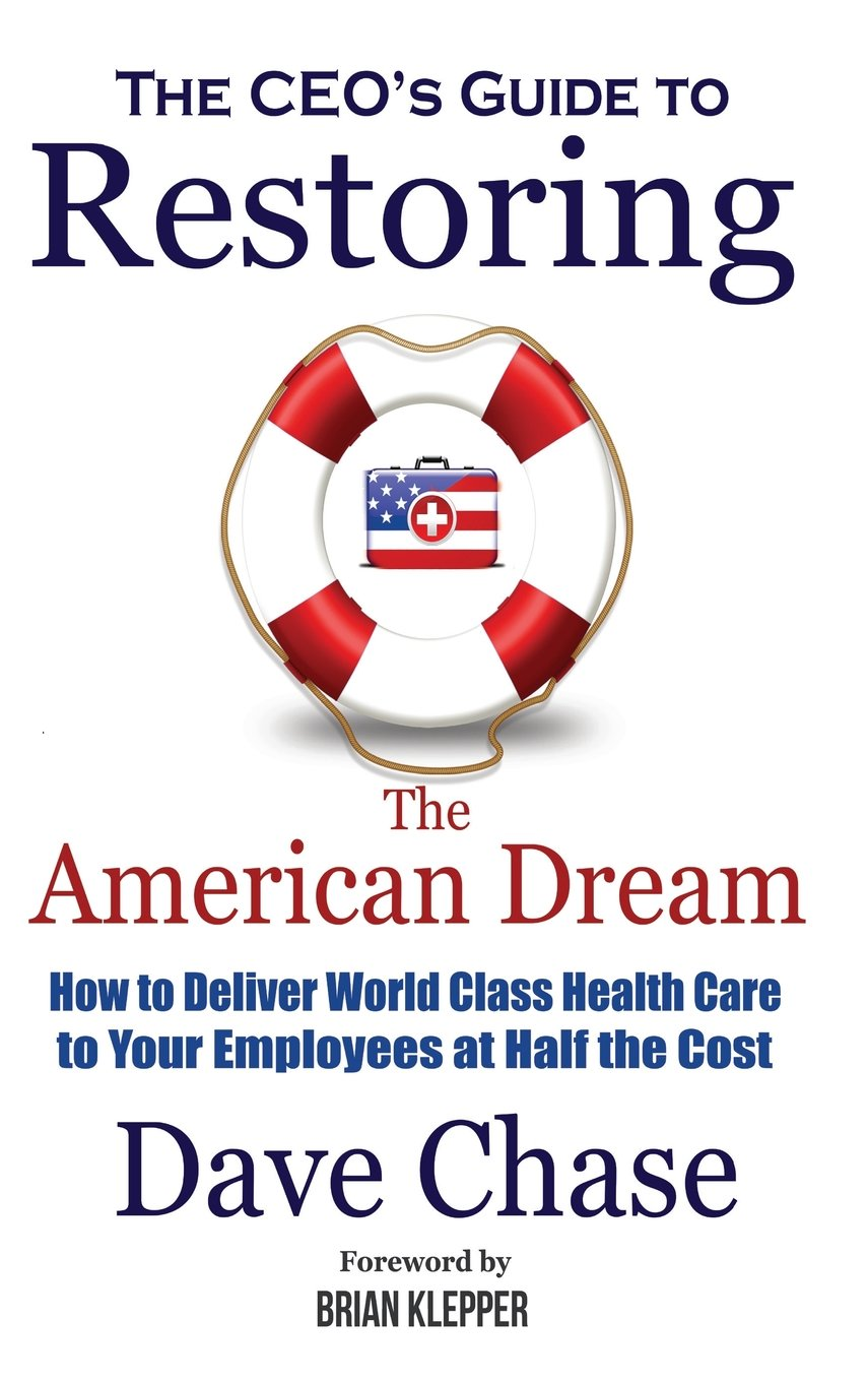 Read Online Ceo's Guide to Restoring the American Dream: How to Deliver World Class Health Care to Your Employees at Half the Cost. PDF
