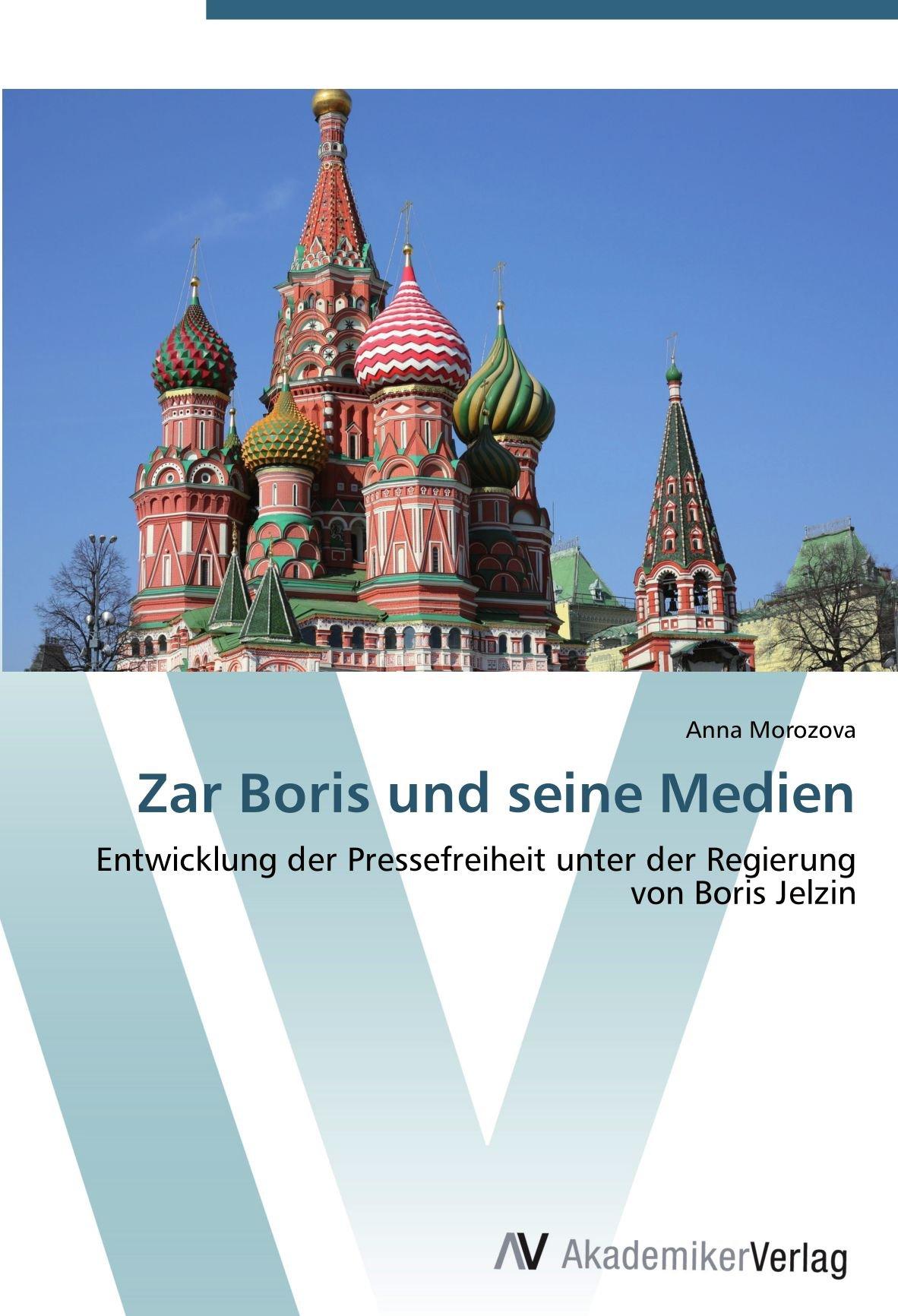 Download Zar Boris und seine Medien: Entwicklung der Pressefreiheit unter der Regierung von Boris Jelzin (German Edition) PDF