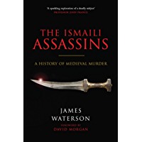 The Ismaili Assassins: A History of Medieval Murder