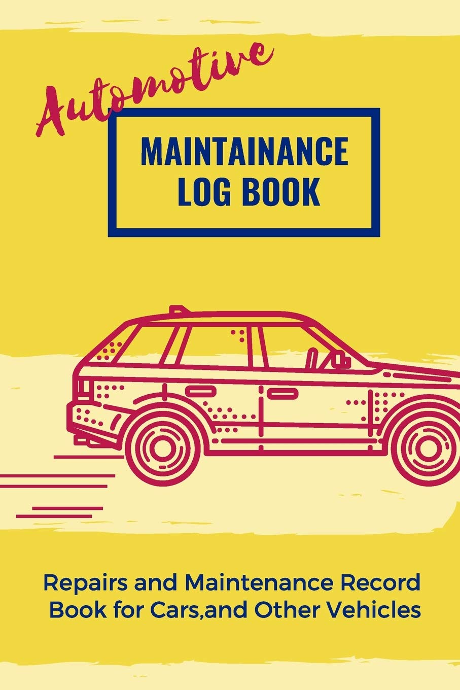 Automotive Maintenance Log Book Repairs And Maintenance Record Book For Cars Trucks Motorcycles And Other Vehicles With Parts List And Mileage Log Book Vehicle Log Book 6 X9 100 Pages