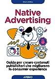 Native advertising. Guida per creare contenuti pubblicitari che migliorano la consumer experience
