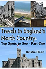 Travels in England's North Country: Top Spots to See, Part One (Travels in the United Kingdom Book 4) Kindle Edition