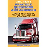 CDL Test Practice questions and Answers: Contain about 400 CDL Test Practice Questions And the Answers you need to Ace Your C