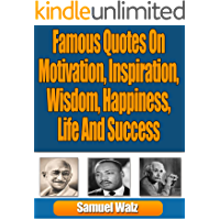 Famous Quotes On Motivation, Inspiration, Wisdom, Happiness, Life And Success.: An Outstanding Collection Of…
