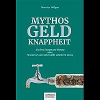Mythos Geldknappheit: Modern Monetary Theory oder warum es am Geld nicht scheitern muss (German Edition)