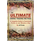 The Ultimate Swing Trading Method: A Complete Guide to Consistent Profits in Just Minutes a Day
