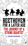 Beethoven for a Later Age: The Journey of a String Quartet (English Edition)
